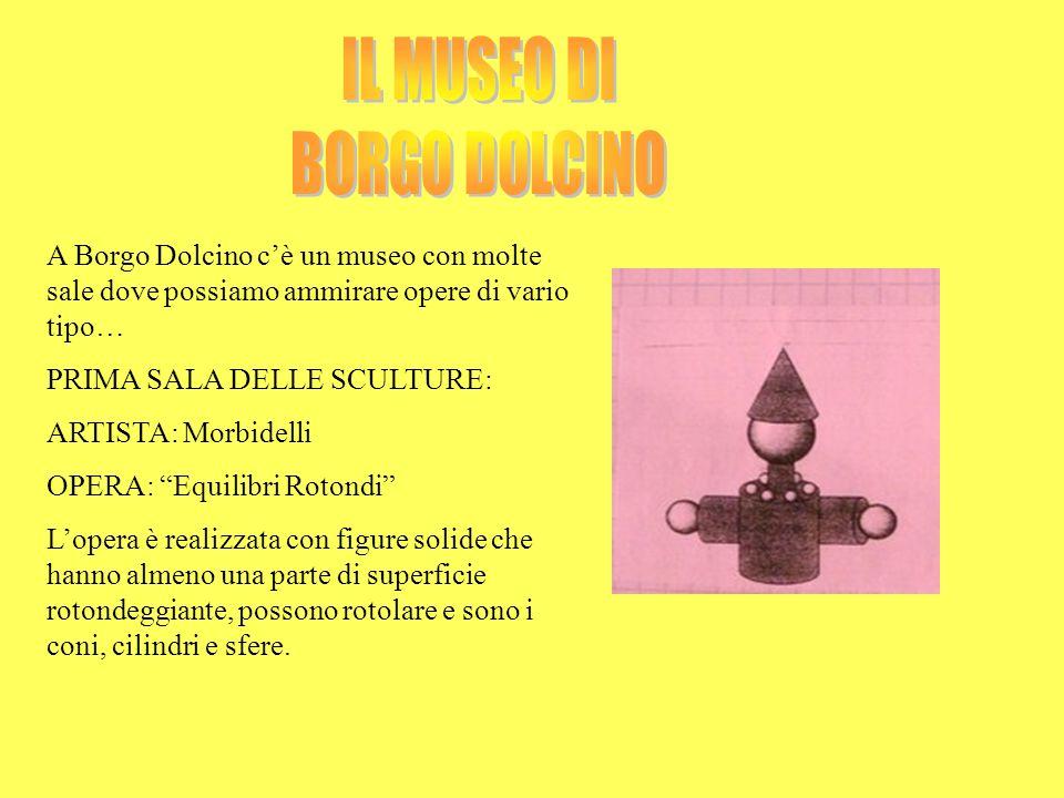 A Borgo Dolcino cè un museo con molte sale dove possiamo ammirare opere di vario tipo… PRIMA SALA DELLE SCULTURE: ARTISTA: Morbidelli OPERA: Equilibri