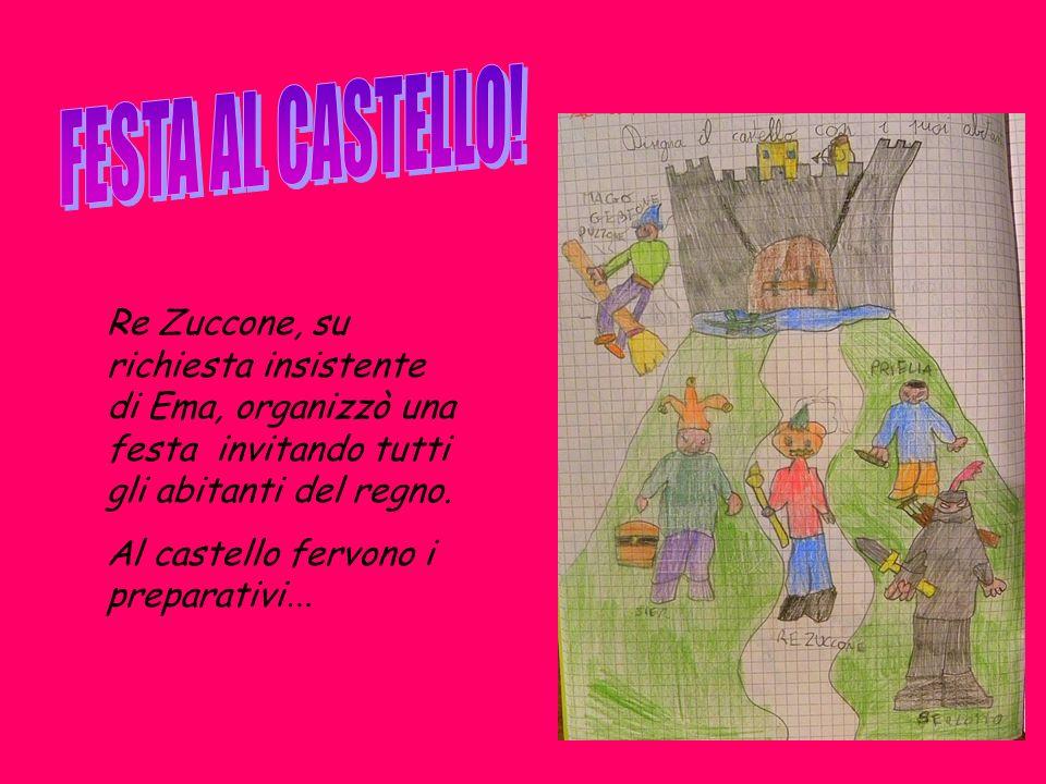 Re Zuccone, su richiesta insistente di Ema, organizzò una festa invitando tutti gli abitanti del regno. Al castello fervono i preparativi …