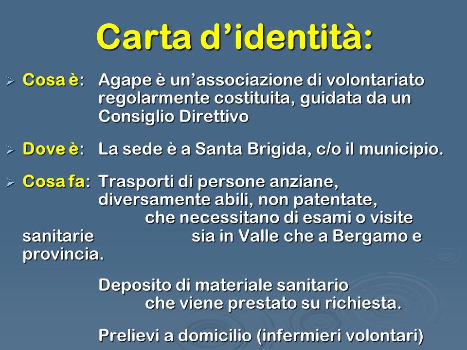 Carta didentità: Cosa è:Agape è unassociazione di volontariato regolarmente costituita, guidata da un Consiglio Direttivo Cosa è:Agape è unassociazion
