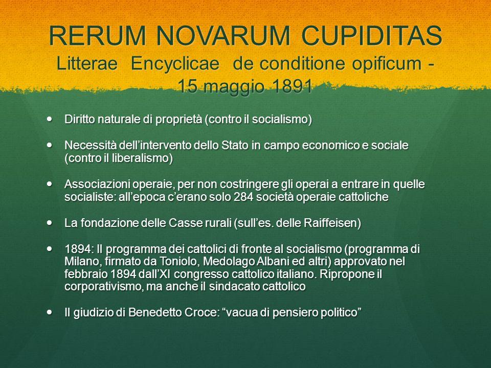 RERUM NOVARUM CUPIDITAS Litterae Encyclicae de conditione opificum - 15 maggio 1891 Diritto naturale di proprietà (contro il socialismo) Diritto natur