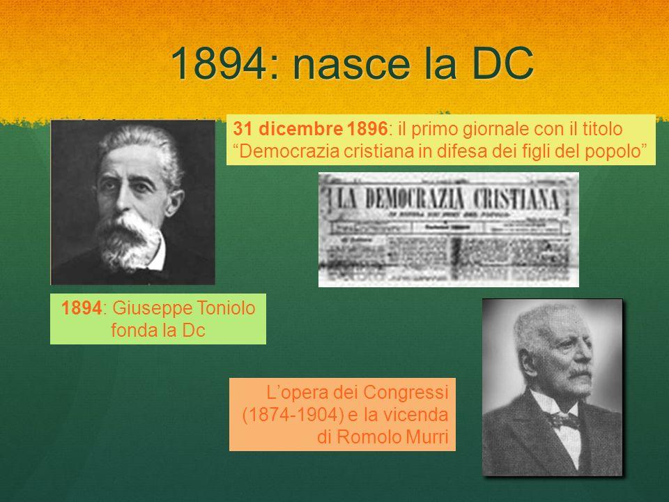 1894: nasce la DC 31 dicembre 1896: il primo giornale con il titoloDemocrazia cristiana in difesa dei figli del popolo 1894: Giuseppe Toniolo fonda la