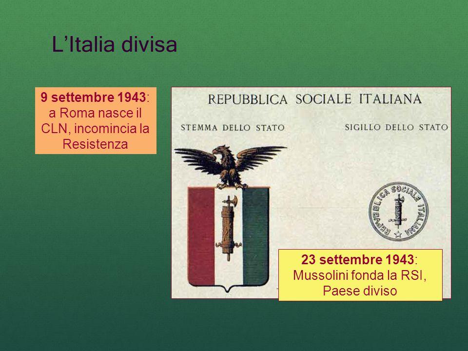 LItalia divisa 23 settembre 1943: Mussolini fonda la RSI, Paese diviso 9 settembre 1943: a Roma nasce il CLN, incomincia la Resistenza