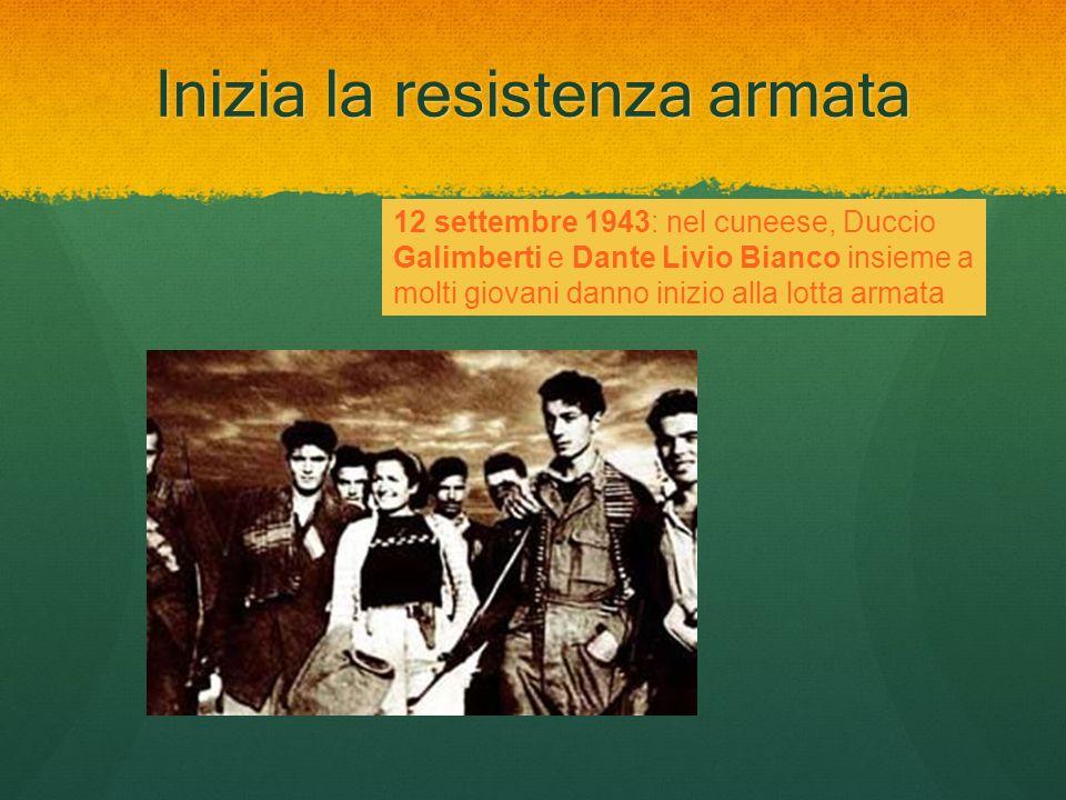 Inizia la resistenza armata 12 settembre 1943: nel cuneese, Duccio Galimberti e Dante Livio Bianco insieme a molti giovani danno inizio alla lotta arm