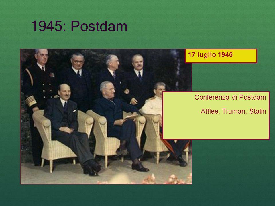 1945: Postdam Conferenza di Postdam Attlee, Truman, Stalin 17 luglio 1945