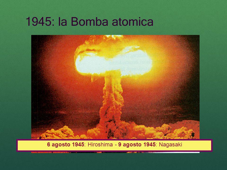 1945: la Bomba atomica 6 agosto 1945: Hiroshima - 9 agosto 1945: Nagasaki