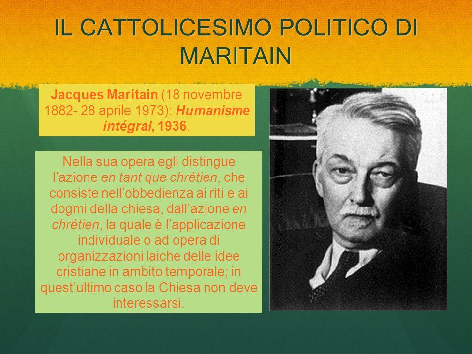 IL CATTOLICESIMO POLITICO DI MARITAIN Nella sua opera egli distingue lazione en tant que chrétien, che consiste nellobbedienza ai riti e ai dogmi dell