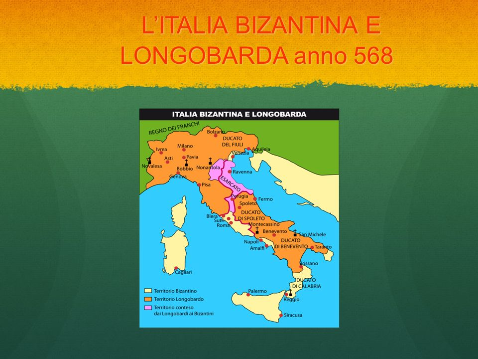 LITALIA BIZANTINA E LONGOBARDA anno 568 LITALIA BIZANTINA E LONGOBARDA anno 568