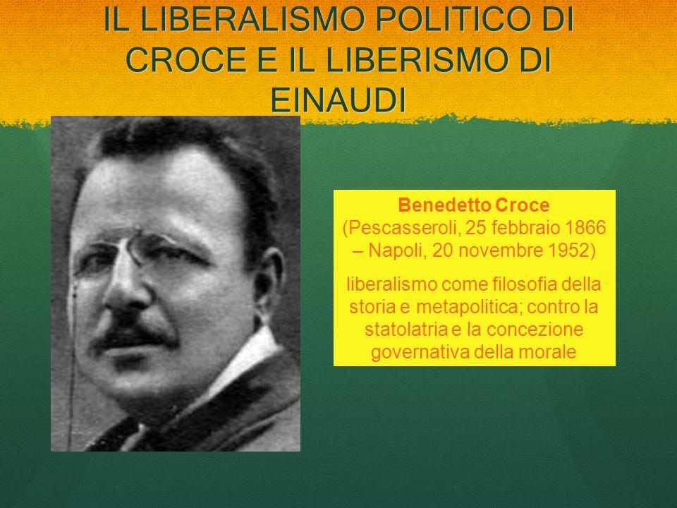 IL LIBERALISMO POLITICO DI CROCE E IL LIBERISMO DI EINAUDI Benedetto Croce (Pescasseroli, 25 febbraio 1866 – Napoli, 20 novembre 1952) liberalismo com