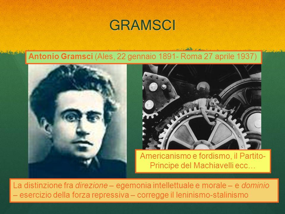 GRAMSCI Antonio Gramsci (Ales, 22 gennaio 1891- Roma 27 aprile 1937) La distinzione fra direzione – egemonia intellettuale e morale – e dominio – eser