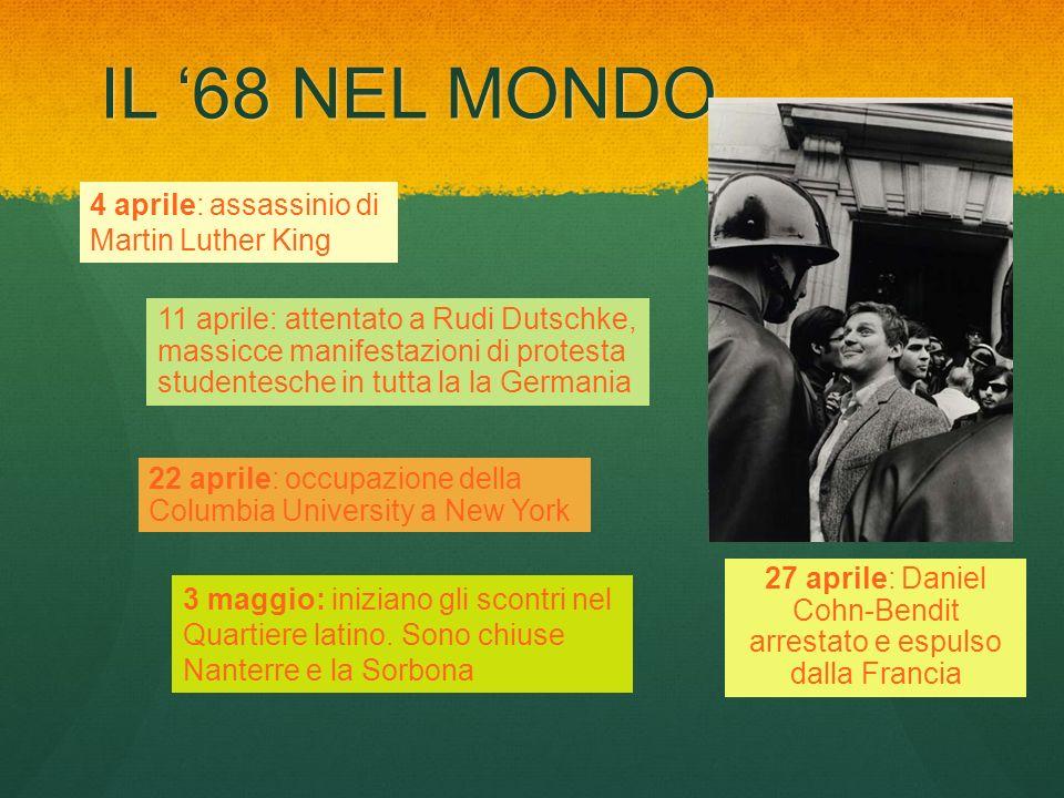 IL 68 NEL MONDO 4 aprile: assassinio di Martin Luther King 11 aprile: attentato a Rudi Dutschke, massicce manifestazioni di protesta studentesche in t