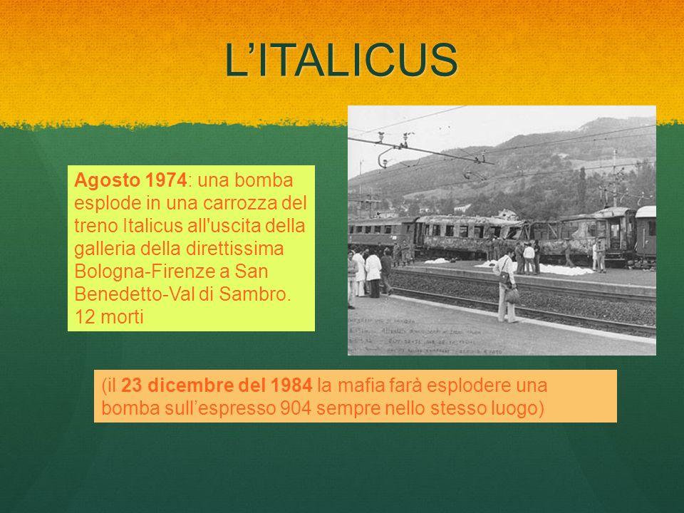LITALICUS (il 23 dicembre del 1984 la mafia farà esplodere una bomba sullespresso 904 sempre nello stesso luogo) Agosto 1974: una bomba esplode in una