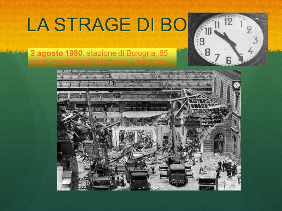 LA STRAGE DI BOLOGNA 2 agosto 1980: stazione di Bologna, 85 morti, condannati Mambro e Fioravanti