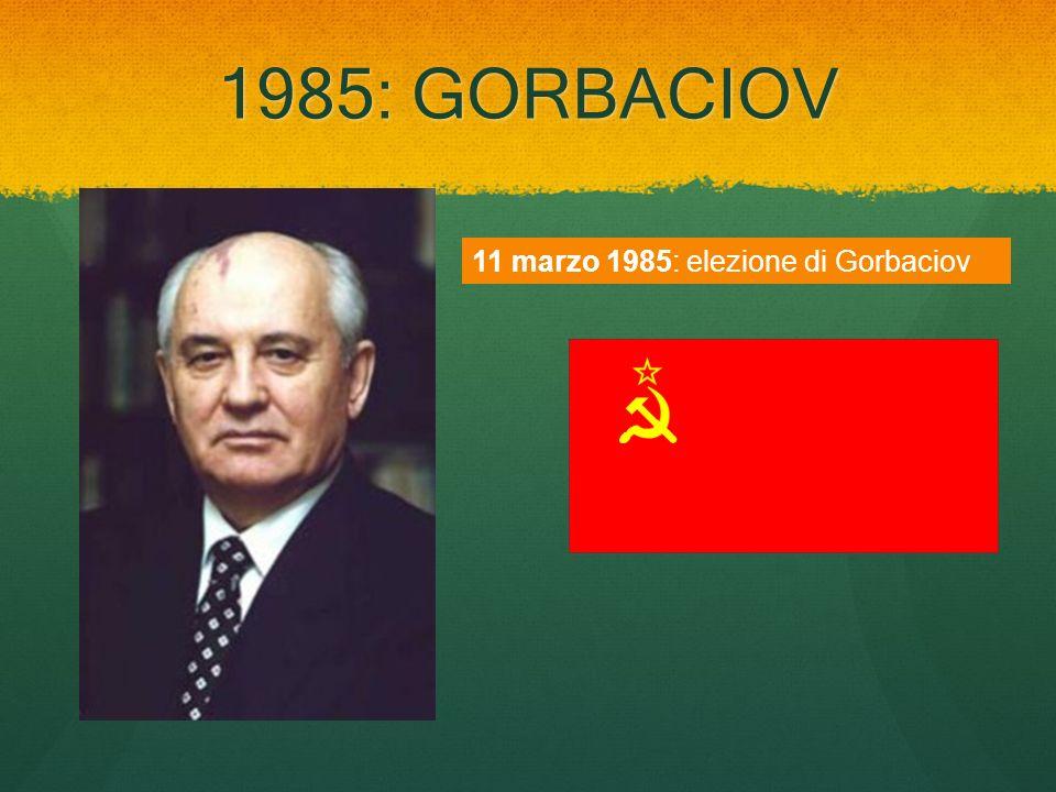1985: GORBACIOV 11 marzo 1985: elezione di Gorbaciov