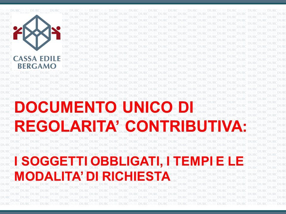DOCUMENTO UNICO DI REGOLARITA CONTRIBUTIVA : I SOGGETTI OBBLIGATI, I TEMPI E LE MODALITA DI RICHIESTA