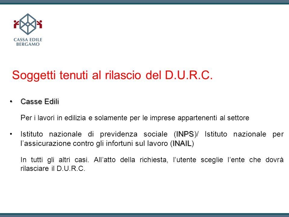 Soggetti tenuti al rilascio del D.U.R.C. Casse EdiliCasse Edili P er i lavori in edilizia e solamente per le imprese appartenenti al settore INPS INAI