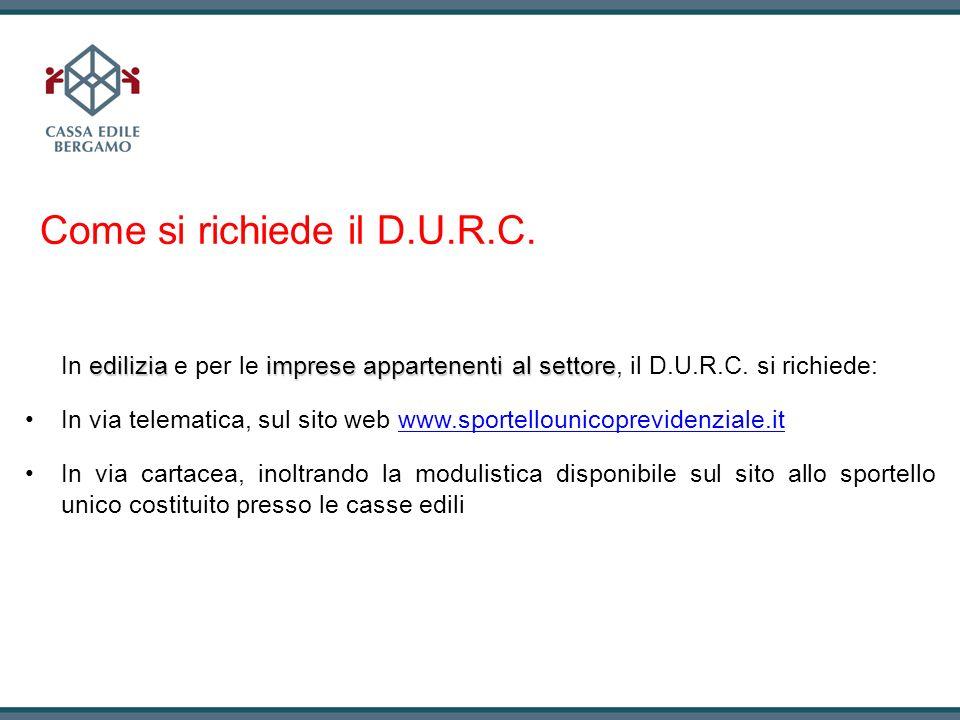 Come si richiede il D.U.R.C. edilizia imprese appartenenti al settore In edilizia e per le imprese appartenenti al settore, il D.U.R.C. si richiede: I