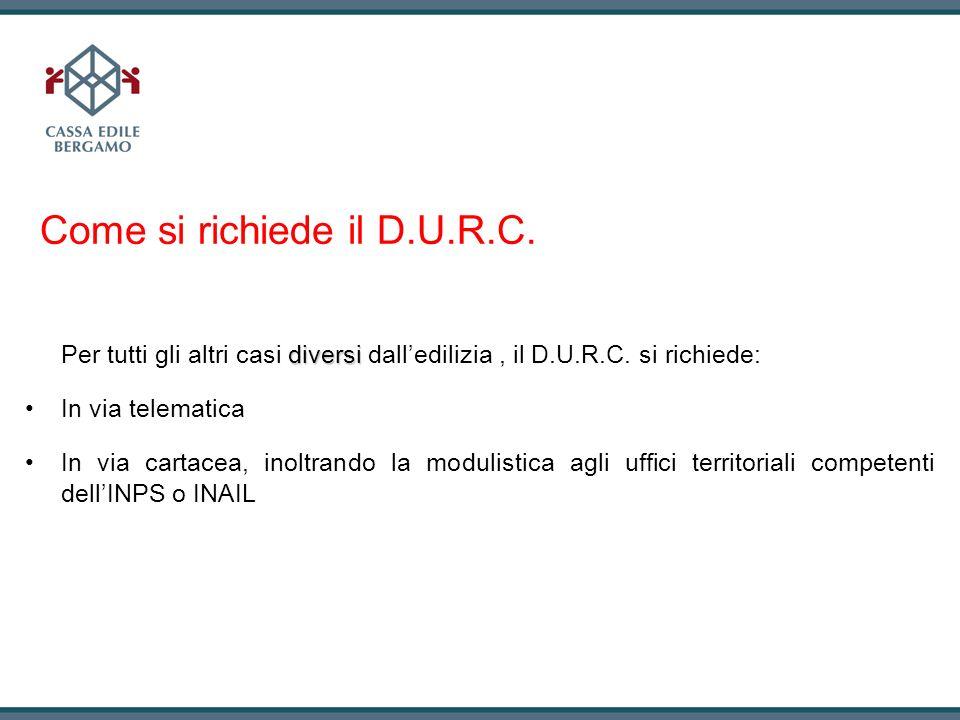 Come si richiede il D.U.R.C. diversi Per tutti gli altri casi diversi dalledilizia, il D.U.R.C. si richiede: In via telematica In via cartacea, inoltr