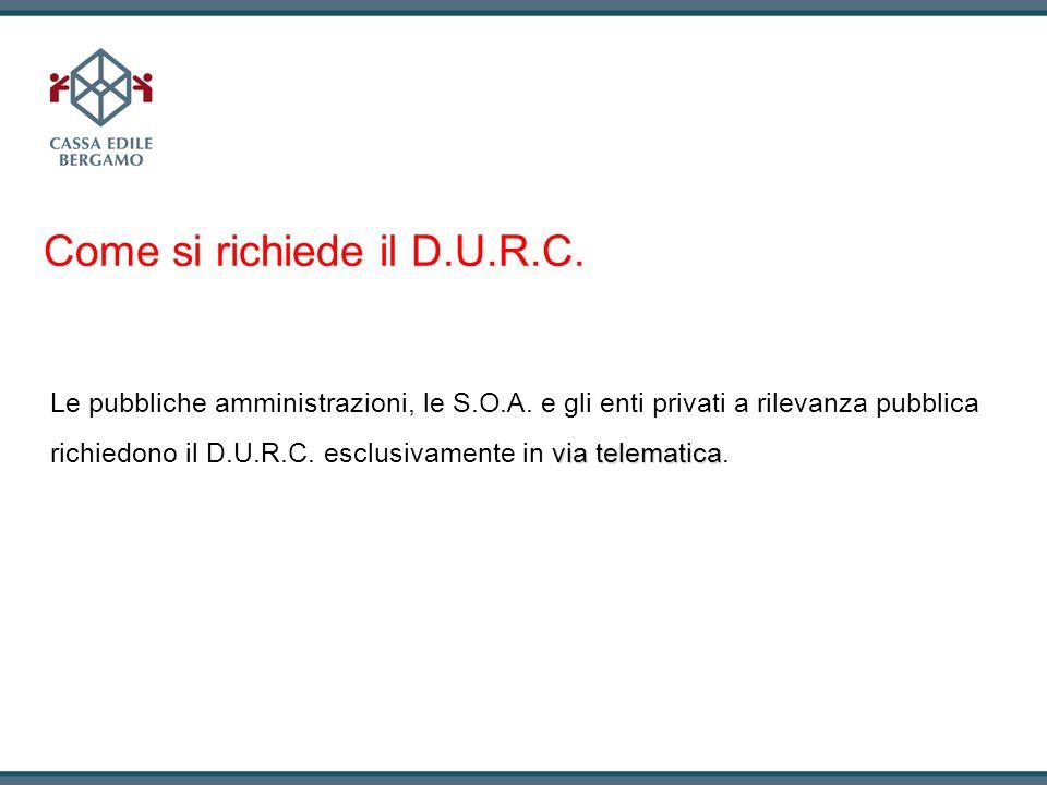 Come si richiede il D.U.R.C. via telematica Le pubbliche amministrazioni, le S.O.A. e gli enti privati a rilevanza pubblica richiedono il D.U.R.C. esc