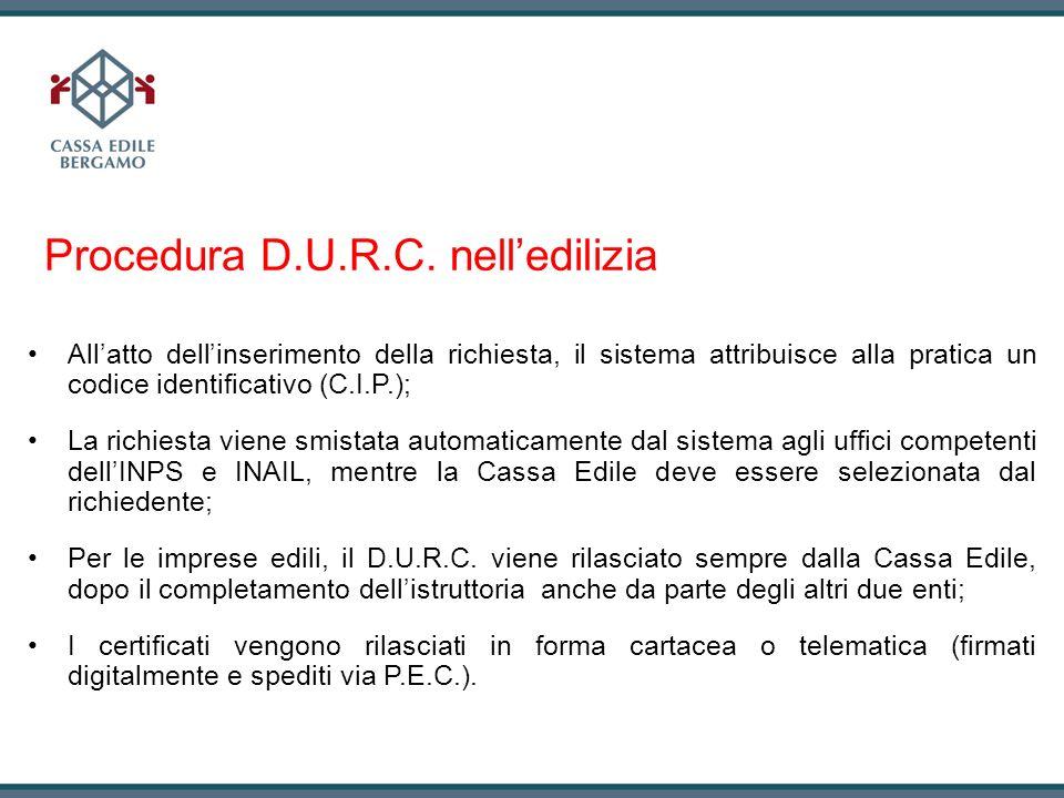 Procedura D.U.R.C. nelledilizia Allatto dellinserimento della richiesta, il sistema attribuisce alla pratica un codice identificativo (C.I.P.); La ric