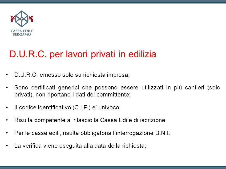 D.U.R.C. per lavori privati in edilizia D.U.R.C. emesso solo su richiesta impresa; Sono certificati generici che possono essere utilizzati in più cant