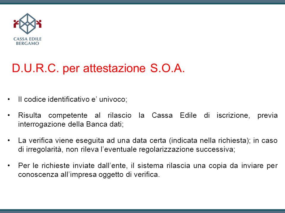 D.U.R.C. per attestazione S.O.A. Il codice identificativo e univoco; Risulta competente al rilascio la Cassa Edile di iscrizione, previa interrogazion