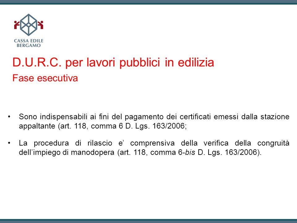 D.U.R.C. per lavori pubblici in edilizia Fase esecutiva Sono indispensabili ai fini del pagamento dei certificati emessi dalla stazione appaltante (ar