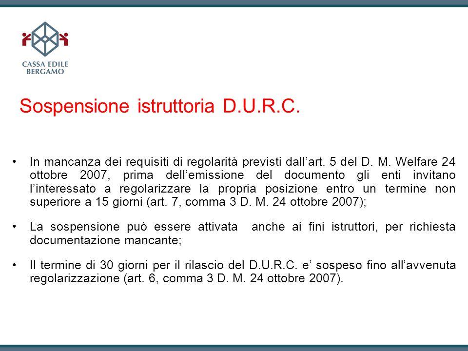 Sospensione istruttoria D.U.R.C. In mancanza dei requisiti di regolarità previsti dallart. 5 del D. M. Welfare 24 ottobre 2007, prima dellemissione de