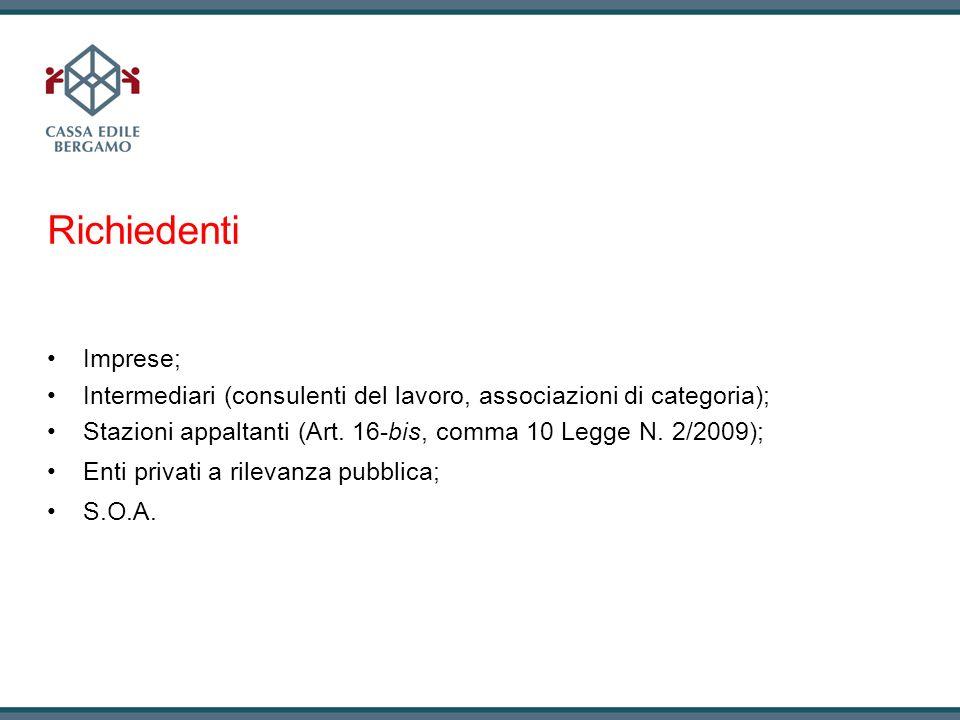 Richiedenti Imprese; Intermediari (consulenti del lavoro, associazioni di categoria); Stazioni appaltanti (Art. 16-bis, comma 10 Legge N. 2/2009); Ent