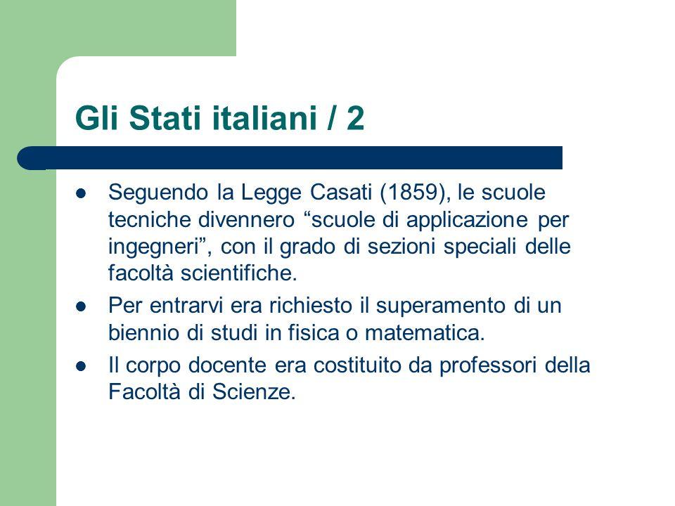 Gli Stati italiani / 2 Seguendo la Legge Casati (1859), le scuole tecniche divennero scuole di applicazione per ingegneri, con il grado di sezioni spe