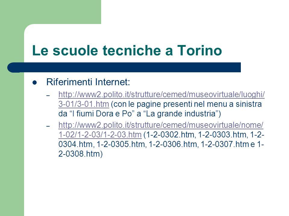 Le scuole tecniche a Torino Riferimenti Internet: – http://www2.polito.it/strutture/cemed/museovirtuale/luoghi/ 3-01/3-01.htm (con le pagine presenti