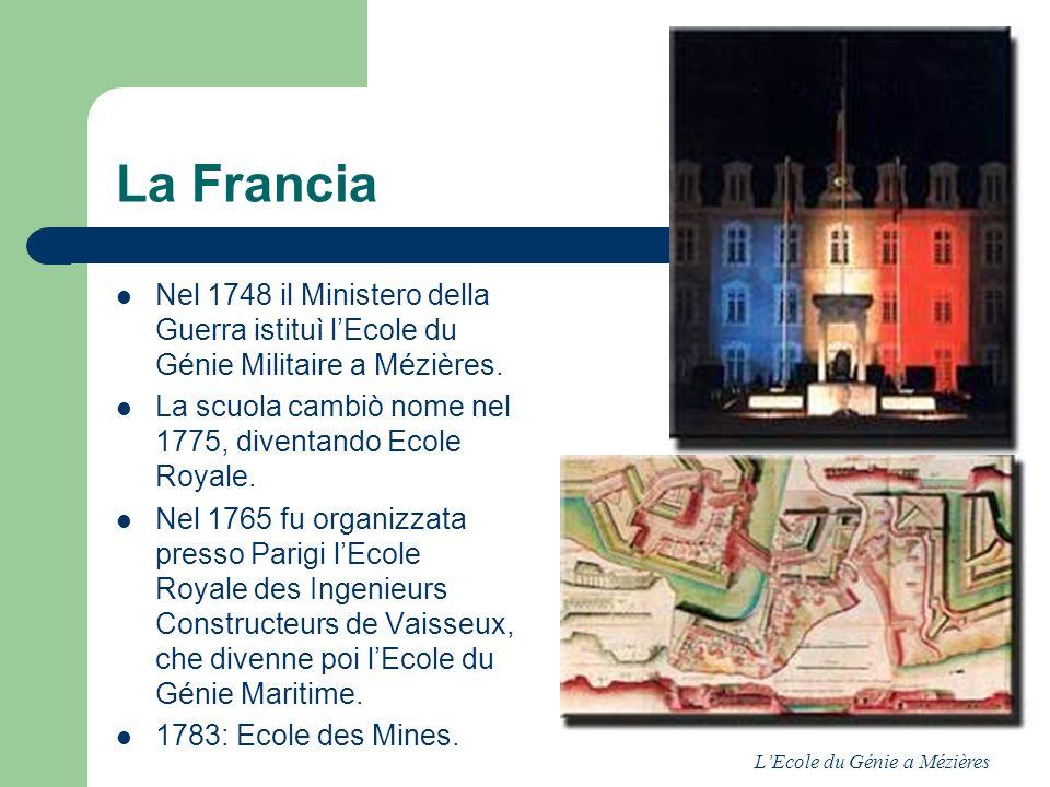 La Francia Nel 1748 il Ministero della Guerra istituì lEcole du Génie Militaire a Mézières. La scuola cambiò nome nel 1775, diventando Ecole Royale. N