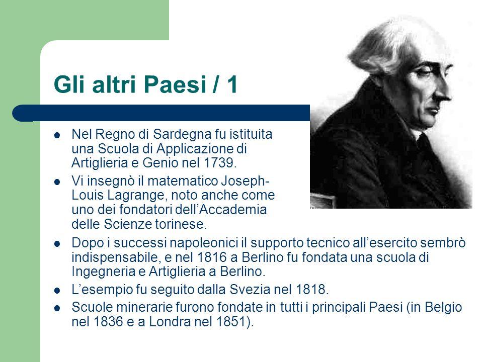 Gli altri Paesi / 1 Nel Regno di Sardegna fu istituita una Scuola di Applicazione di Artiglieria e Genio nel 1739. Vi insegnò il matematico Joseph- Lo