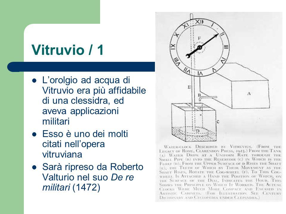 Vitruvio / 1 Lorolgio ad acqua di Vitruvio era più affidabile di una clessidra, ed aveva applicazioni militari Esso è uno dei molti citati nellopera v