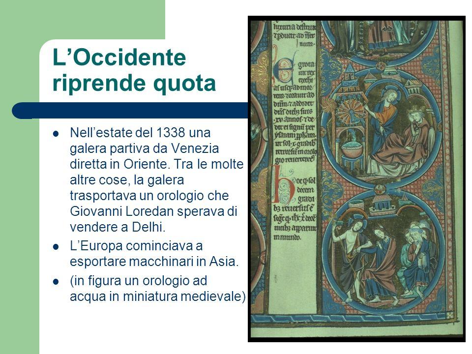 LOccidente riprende quota Nellestate del 1338 una galera partiva da Venezia diretta in Oriente. Tra le molte altre cose, la galera trasportava un orol