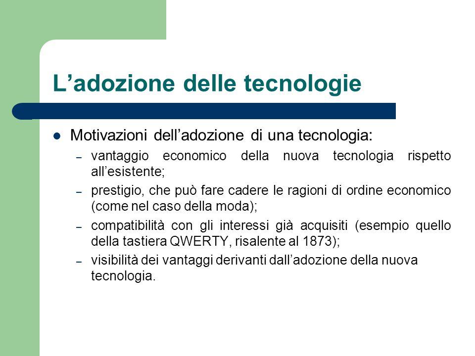 Ladozione delle tecnologie Motivazioni delladozione di una tecnologia: – vantaggio economico della nuova tecnologia rispetto allesistente; – prestigio