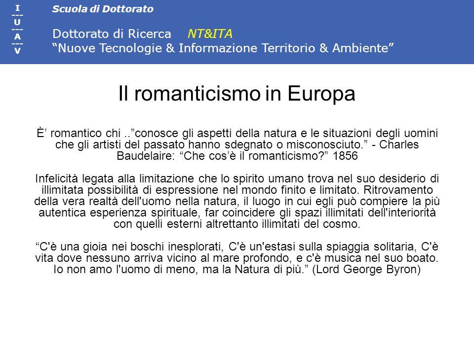 Scuola di Dottorato Dottorato di Ricerca NT&ITA Nuove Tecnologie & Informazione Territorio & Ambiente I --- U --- A --- V Il romanticismo in Europa È