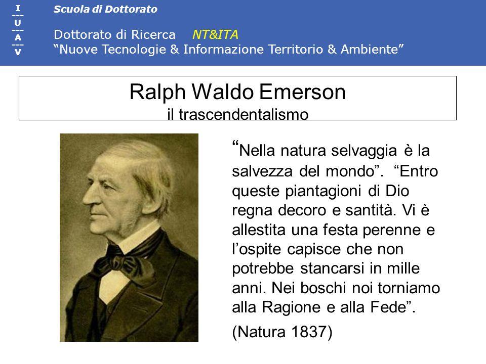 Scuola di Dottorato Dottorato di Ricerca NT&ITA Nuove Tecnologie & Informazione Territorio & Ambiente I --- U --- A --- V Ralph Waldo Emerson il trasc
