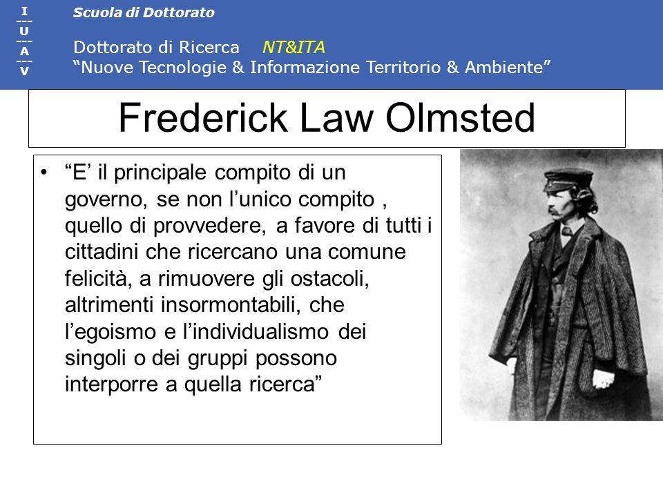 Scuola di Dottorato Dottorato di Ricerca NT&ITA Nuove Tecnologie & Informazione Territorio & Ambiente I --- U --- A --- V Frederick Law Olmsted E il p