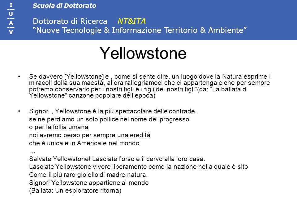 Scuola di Dottorato Dottorato di Ricerca NT&ITA Nuove Tecnologie & Informazione Territorio & Ambiente I --- U --- A --- V Se davvero [Yellowstone] è,