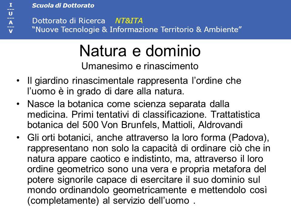 Scuola di Dottorato Dottorato di Ricerca NT&ITA Nuove Tecnologie & Informazione Territorio & Ambiente I --- U --- A --- V Natura e dominio Umanesimo e