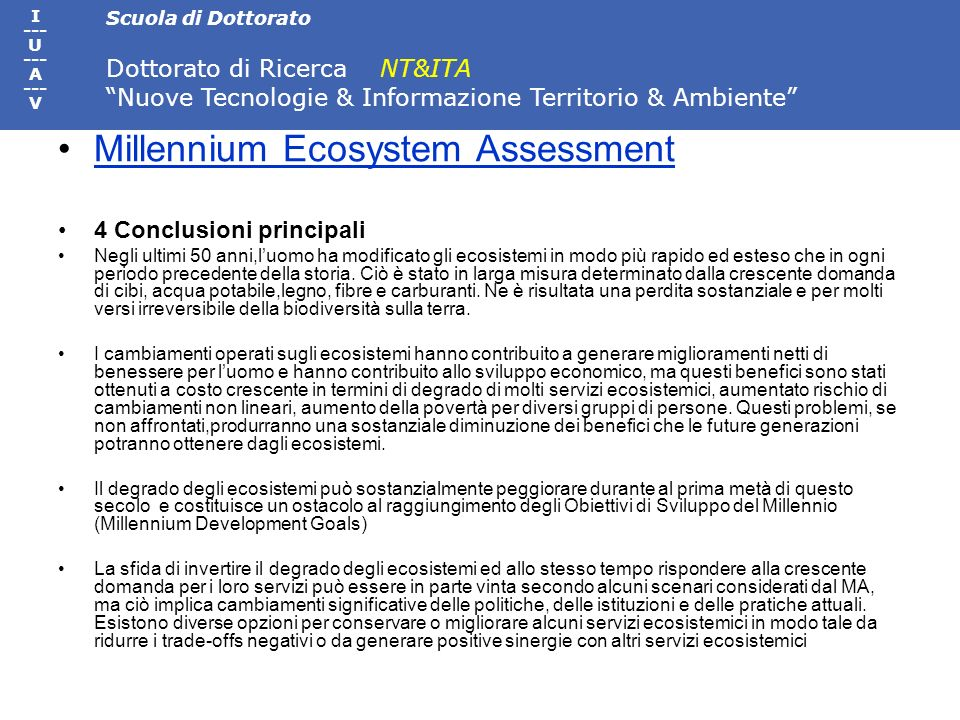 Scuola di Dottorato Dottorato di Ricerca NT&ITA Nuove Tecnologie & Informazione Territorio & Ambiente I --- U --- A --- V Millennium Ecosystem Assessm