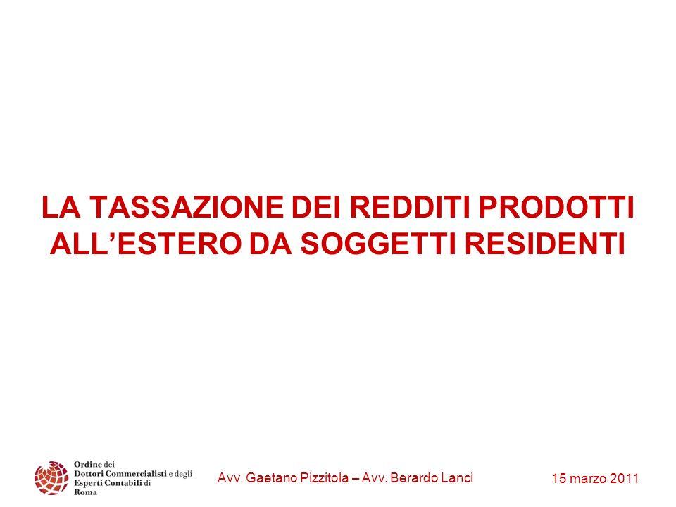 15 marzo 2011 Avv. Gaetano Pizzitola – Avv. Berardo Lanci LA TASSAZIONE DEI REDDITI PRODOTTI ALLESTERO DA SOGGETTI RESIDENTI