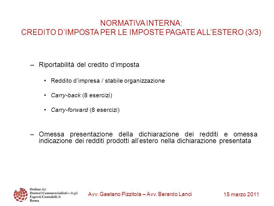 15 marzo 2011 Avv. Gaetano Pizzitola – Avv. Berardo Lanci NORMATIVA INTERNA: CREDITO DIMPOSTA PER LE IMPOSTE PAGATE ALLESTERO (3/3) –Riportabilità del