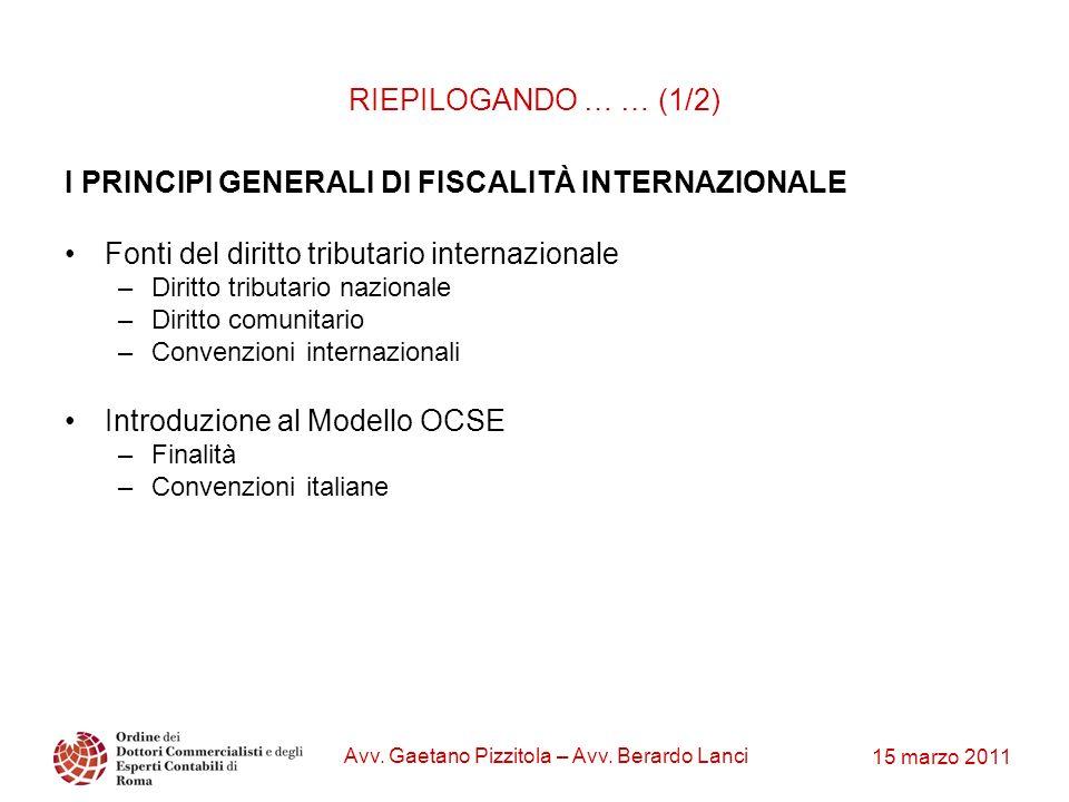 15 marzo 2011 Avv. Gaetano Pizzitola – Avv. Berardo Lanci I PRINCIPI GENERALI DI FISCALITÀ INTERNAZIONALE Fonti del diritto tributario internazionale