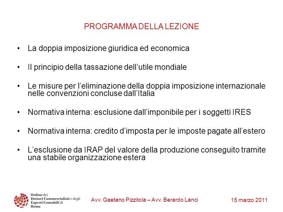 15 marzo 2011 Avv. Gaetano Pizzitola – Avv. Berardo Lanci La doppia imposizione giuridica ed economica Il principio della tassazione dellutile mondial