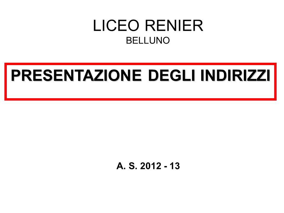 LICEO RENIER BELLUNO PRESENTAZIONE DEGLI INDIRIZZI A. S. 2012 - 13