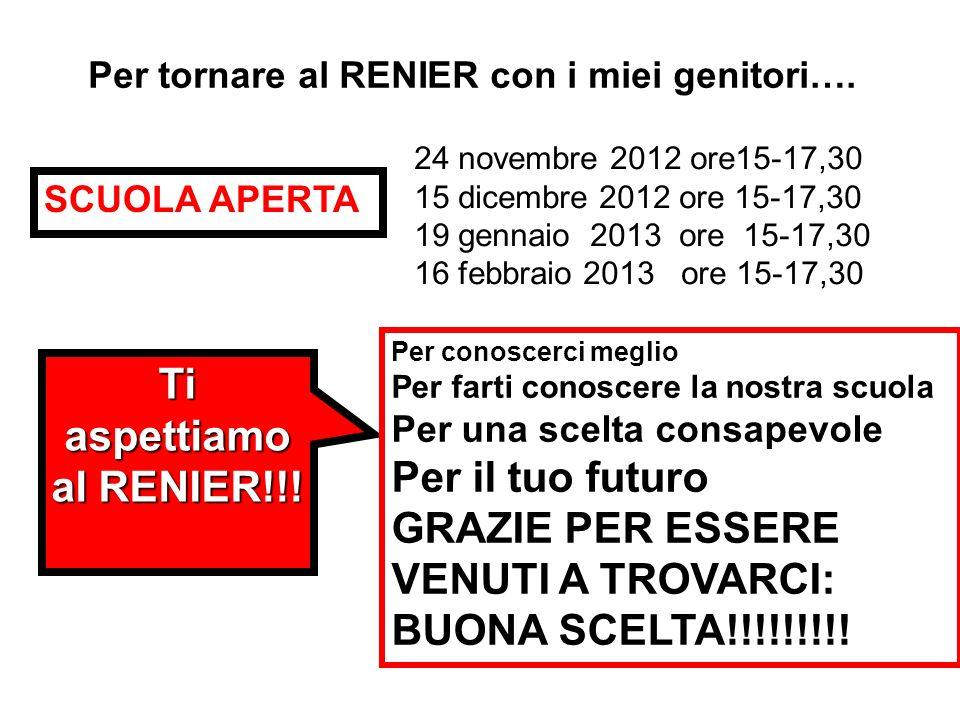 Per tornare al RENIER con i miei genitori…. SCUOLA APERTA 24 novembre 2012 ore15-17,30 15 dicembre 2012 ore 15-17,30 19 gennaio 2013 ore 15-17,30 16 f