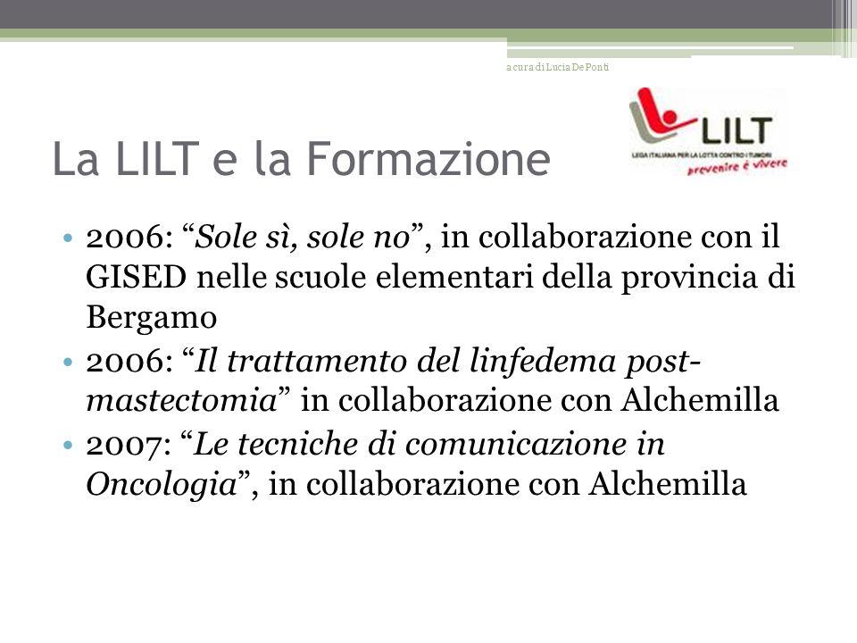 La LILT e la Formazione 2006: Sole sì, sole no, in collaborazione con il GISED nelle scuole elementari della provincia di Bergamo 2006: Il trattamento