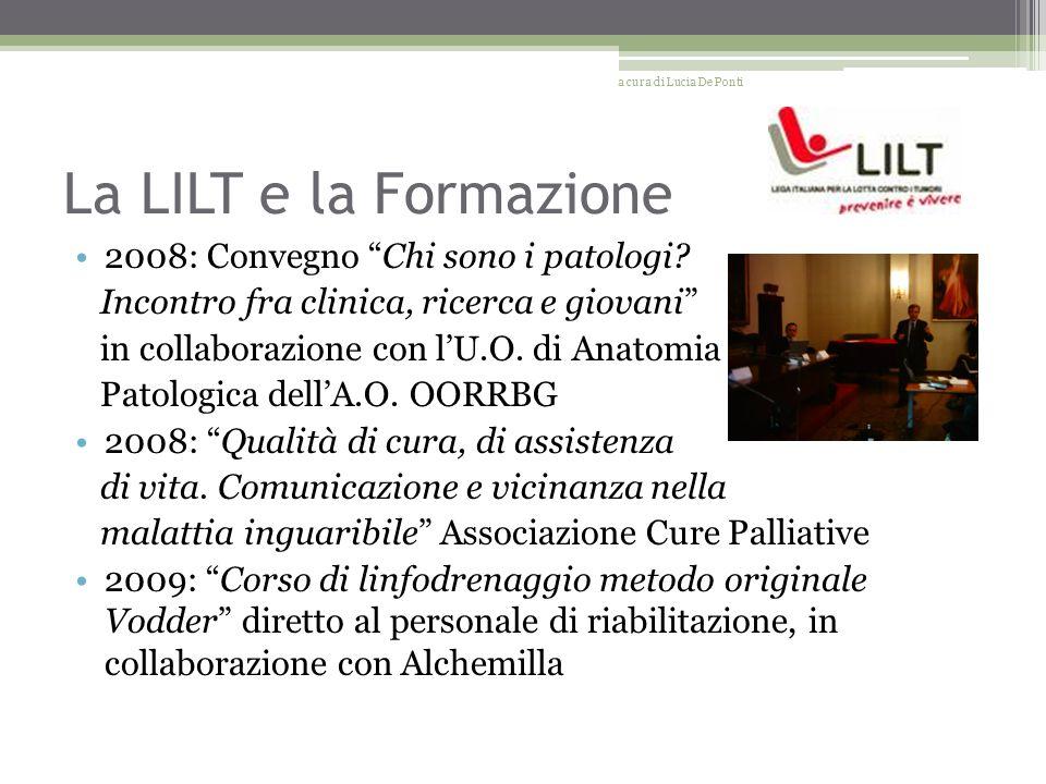 La LILT e la Formazione 2008: Convegno Chi sono i patologi? Incontro fra clinica, ricerca e giovani in collaborazione con lU.O. di Anatomia Patologica