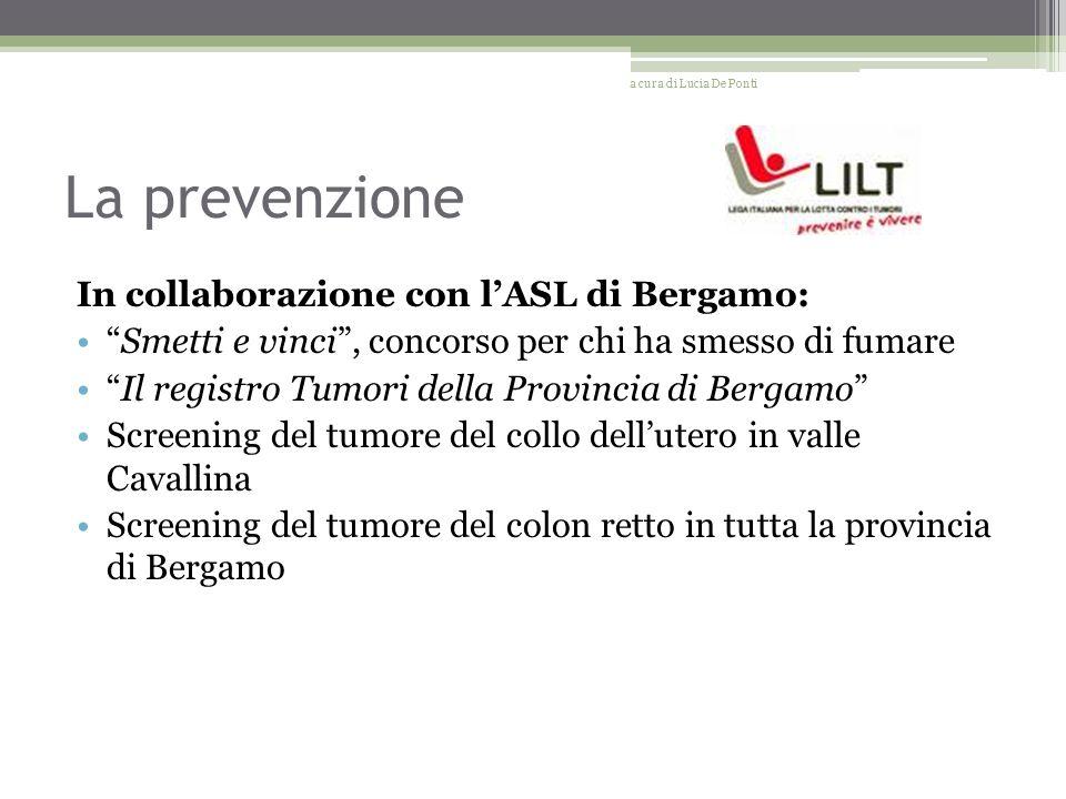La prevenzione In collaborazione con lASL di Bergamo: Smetti e vinci, concorso per chi ha smesso di fumare Il registro Tumori della Provincia di Berga